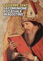 La comunione ecclesiale in Agostino - Giuseppe Zenti