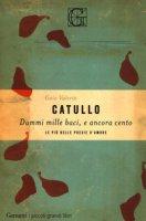 Dammi mille baci, e ancora cento. Le più belle poesie d'amore - Catullo G. Valerio