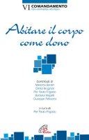 Abitare il corpo come dono - Massimo Bardin, Olinto Brugnoli, Pier Paolo Frigotto, Barbara Mapelli, Giuseppe Pellizzaro