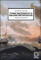 Tonni matematici e balene metafisiche. I filosofi e gli animali - Pulina Giuseppe