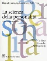 La scienza della personalità. Teorie, ricerche, applicazioni - Cervone Daniel, Pervin Lawrence A.