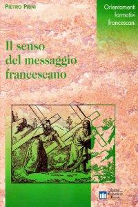 Copertina di 'Il senso del messaggio francescano. L'essere e l'avere nel cammino formativo'