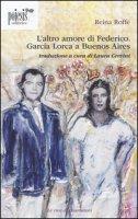 L' altro amore di Federico. García Lorca a Buenos Aires - Roffé Reina