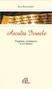 Copertina di 'Ascolta Israele. Preghiere, meditazioni e inni ebraici'