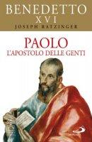 Paolo. L'apostolo delle genti - Benedetto XVI (Joseph Ratzinger)