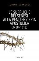 Le suppliche di Siena alla Penitenzieria Apostolica - Schmugge Ludwig