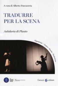 Copertina di 'Tradurre per la scena. Aulularia di Plauto'