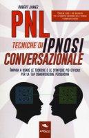 PNL. Tecniche di ipnosi conversazionale. Impara a usare le tecniche e le strategie più efficaci per la tua comunicazione persuasiva. Con Contenuto digitale per download e accesso on line - James Robert