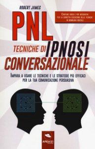Copertina di 'PNL. Tecniche di ipnosi conversazionale. Impara a usare le tecniche e le strategie più efficaci per la tua comunicazione persuasiva. Con Contenuto digitale per download e accesso on line'