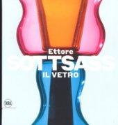 Ettore Sottsass. Il vetro. Ediz. a colori