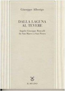 Copertina di 'Dalla laguna al Tevere. Angelo Giuseppe Roncalli da S. Marco a San Pietro'