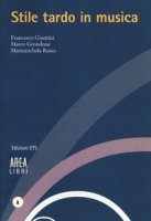 Stile tardo in musica - Giuntini Francesco, Grondona Marco, Russo Mariamichela