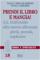 Prendi il libro e mangia! [vol_3.2] / Dall'esilio alla nuova alleanza: piet�, poesia, sapienza - Rossi De Gasperis Francesco, Carfagna Antonella
