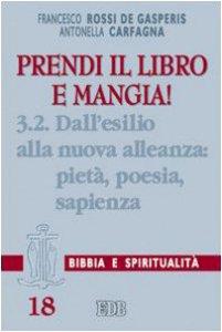 Copertina di 'Prendi il libro e mangia! [vol_3.2] / Dall'esilio alla nuova alleanza: pietà, poesia, sapienza'
