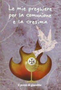 Copertina di 'Le mie preghiere per la comunione e la cresima'