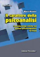 Il carattere della psicoanalisi. Considerazioni critiche sul metodo psicoterapeutico di Freud - Nicastro Marco
