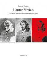 L' autre Vivian. Un viaggio inedito nella Francia di Vivian - Carlone Roberto