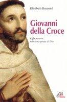 Giovanni della Croce. Riformatore, mistico e poeta di Dio - Reynaud Elisabeth