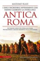 I dieci incredibili avvenimenti che hanno cambiato la storia dell'antica Roma - Massimo Blasi