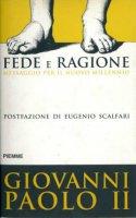 Fede e ragione. Lettera enciclica Fides et ratio. Messaggio per il nuovo millennio - Giovanni Paolo II