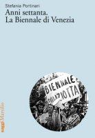 Anni Settanta. La Biennale di Venezia - Portinari Stefania