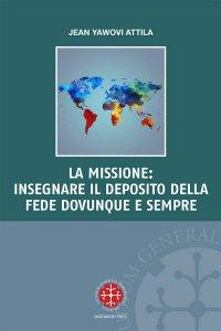 Copertina di 'La missione: insegnare il deposito della fede dovunque e sempre'