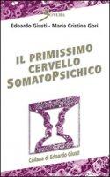 Il primissimo cervello somatopsichico - Giusti Edoardo, Gori M. Cristina