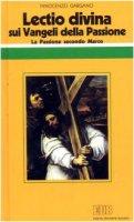 «Lectio divina» sui Vangeli della Passione [vol_1] / La passione di Gesù secondo Marco - Gargano Innocenzo