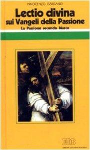 Copertina di '«Lectio divina» sui Vangeli della Passione [vol_1] / La passione di Gesù secondo Marco'