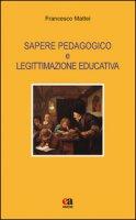 Sapere pedagogico e legittimazione educativa - Mattei Francesco