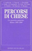 Percorsi di Chiese. Un cammino pastorale: Milano (1980-1990) - Ambrosio G., Bianchi Giovanni, Brambilla A.