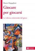 Giocare per giocarsi - Mauro Magugliani
