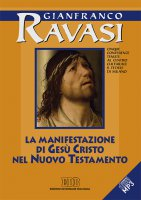 La Manifestazione di Gesù Cristo nel Nuovo Testamento. Cinque conferenze tenute al Centro culturale S. Fedele di Milano - Gianfranco Ravasi