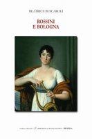 Rossini e Bologna. Ediz. italiana e inglese - Buscaroli Beatrice