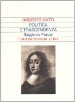 Politica e trascendenza - Gatti Roberto