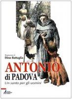 Antonio da Padova un santo per gli uomini - Battaglia Dino, Martelli Stelio