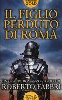 Il figlio perduto di Roma - Fabbri Roberto