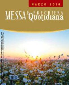 Copertina di 'Messa Quotidiana. Marzo 2016. Riflessioni di Fr. Adalberto Piovano, Fr. Luca Fallica, Fr. Roberto Pasolini'