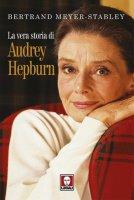 La vera storia di Audrey Hepburn - Bertrand Meyer-Stabley