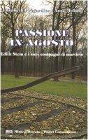 Passione in agosto. Edith Stein e i suoi compagni di martirio - Prégardier Elisabeth, Mohr Anna