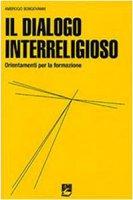 Il dialogo interreligioso. Ordinamenti per la formazione - Bongiovanni Ambrogio