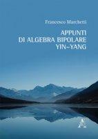 Appunti di algebra bipolare Yin-Yang - Marchetti Francesco