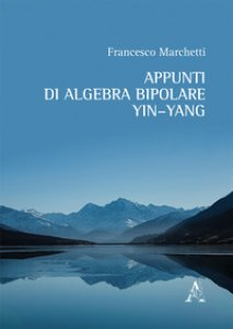 Copertina di 'Appunti di algebra bipolare Yin-Yang'