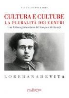 Cultura e culture. La pluralità dei centri. Una lettura gramsciana del tempo e dei tempi - De Vita Loredana