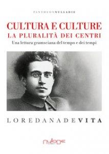 Copertina di 'Cultura e culture. La pluralità dei centri. Una lettura gramsciana del tempo e dei tempi'