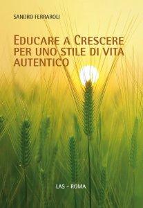 Copertina di 'Educare a crescere per uno stile di vita autentico'