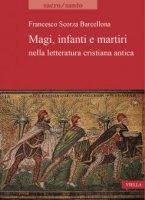 Magi, infanti e martiri nella letteratura cristiana antica - Francesco Scorza Barcellona