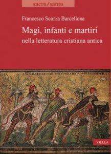 Copertina di 'Magi, infanti e martiri nella letteratura cristiana antica'