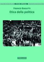 Etica della politica - Franco Biasutti