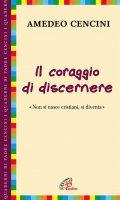 Il coraggio di discernere - Amedeo Cencini